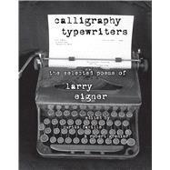 Calligraphy Typewriters by Eigner, Larry; Faville, Curtis; Grenier, Robert, 9780817358747