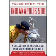 Tales from the Indianapolis 500 by Arute, Jack; Fryer, Jenna; Foyt, A. J., 9781613218747