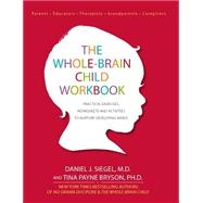 The Whole-brain Child Workbook: Practical Exercises, Worksheets and Activities to Nurture Developing Minds by Siegel, Daniel J.; Bryson, Tina Payne, 9781936128747
