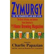 Zymurgy for the Homebrewer and Beer Lover: The Best Articles and Advice from America's #1 Home Brewing Magazine by Papazian, Charles, 9780062018748