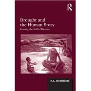 Drought and the Human Story: Braving the Bull of Heaven by Heathcote,R.L., 9781138248748