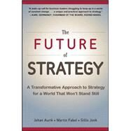 The Future of Strategy: A Transformative Approach to Strategy for a World That Won't Stand Still by Aurik, Johan; Fabel, Martin; Jonk, Gillis, 9780071848749