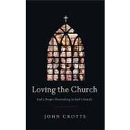 Loving the Church: God's People Flourishing in God's Family by CROTTS JOHN, 9780982438749