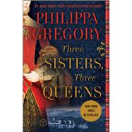 Three Sisters, Three Queens by Gregory, Philippa, 9781476758749