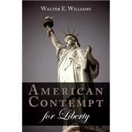 American Contempt for Liberty by Williams, Walter E., 9780817918750