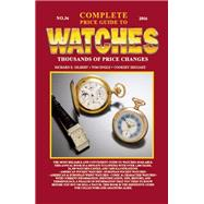 Complete Price Guide to Watches 2016 by Gilbert, Richard E.; Engle, Tom; Shugart, Cooksey, 9780982948750