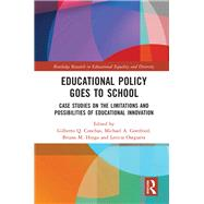 Educational Policy Goes to School: Case Studies on the Limitations and Possibilities of Educational Innovation by Conchas; Gilberto Q., 9781138678750