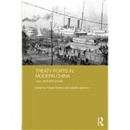Treaty Ports in Modern China: Law, Land and Power by Bickers; Robert, 9780415658751