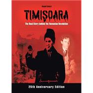 Timisoara: The Real Story Behind the Romanian Revolution by Szoczi, Árpád, 9781475958751