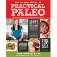 Practical Paleo : A Customized Approach to Health and a Whole-Foods Lifestyle by Sanfilippo, Diane, 9781936608751