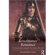 Renaissance Romance: The Transformation of English Prose Fiction, 1570û1620 by Das,Nandini, 9781138278752