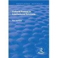 Cultural Politics in International Relations by Sheeran,Paul, 9781138728752