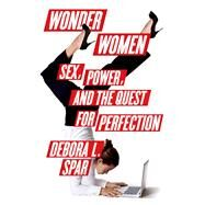 Wonder Women Sex, Power, and the Quest for Perfection by Spar, Debora L., 9780374298753