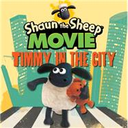 Shaun the Sheep Movie - Timmy in the City by CANDLEWICK PRESSAARDMAN ANIMATIONS LTD, 9780763678753