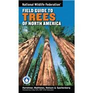 National Wildlife Federation Field Guide to Trees of North America by Kershner, Bruce; Mathews, Daniel; Nelson, Gil; Spellenberg, Richard; Tufts, Craig; Thieret, John W.; Purinton, Terry; Block, Andrew; Moore, Gerry, 9781402738753