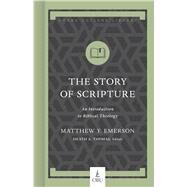 The Story of Scripture An Introduction to Biblical Theology by Emerson, Matthew Y.; Thomas, Heath A., 9781462758753
