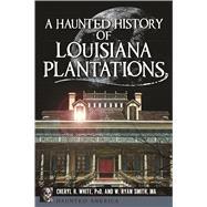 A Haunted History of Louisiana Plantations by White, Cheryl H.; Smith, W. Ryan, 9781626198753