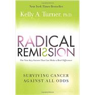 Radical Remission: Surviving Cancer Against All Odds by Turner, Kelly A., Ph.D., 9780062268754