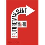Futuretainment by Walsh, Mike, 9780714848754