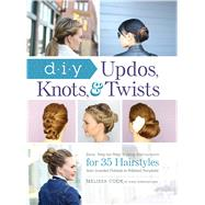 DIY Updos, Knots, & Twists by Cook, Melissa, 9781440588754