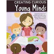 Creating Curious Young Minds by Barker, Jeanne; Harvey, Kathryn; O'neil, Maureen; Stewart, Judy, 9781465268754