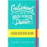 Confessions of a High School Disaster by Chastain, Emma, 9781481488754