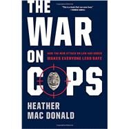 The War on Cops by Mac Donald, Heather, 9781594038754