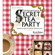 Ms Marmite Lover's Secret Tea Party: Exquisite Recipes for Ultimate Afternoon Teas by Rodgers, Kerstin, 9780224098755