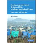 Housing and Property Restitution Rights of Refugees and Displaced Persons: Laws, Cases, and Materials by Edited by Scott Leckie, 9780521858755