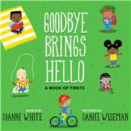 Goodbye Brings Hello by White, Dianne; Wiseman, Daniel, 9780544798755