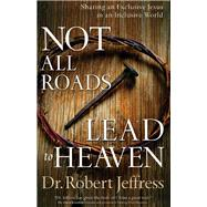 Not All Roads Lead to Heaven by Jeffress, Robert, Dr., 9780801018756