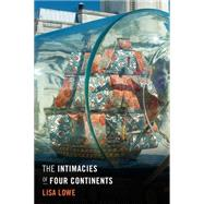 The Intimacies of Four Continents by Lowe, Lisa, 9780822358756