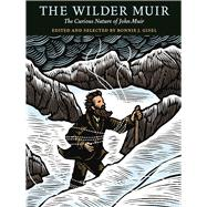 The Wilder Muir The Curious Nature of John Muir by Gisel, Bonnie J., 9781930238756