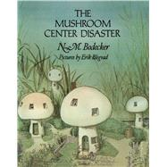 The Mushroom Center Disaster by Bodecker, N. M.; Blegvad, Erik, 9781481458757