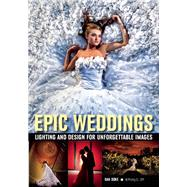 Epic Weddings Lighting and Design for Unforgettable Images by Doke, Daniel, 9781608958757