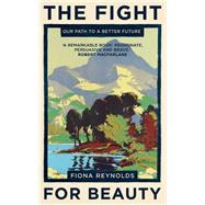 The Fight for Beauty Our Path to a Better Future by Reynolds, Fiona, 9781780748757