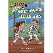 Ballpark Mysteries #10: The Rookie Blue Jay by KELLY, DAVID A.MEYERS, MARK, 9780385378758