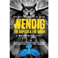 The Raptor & the Wren by Wendig, Chuck, 9781481448758