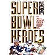 Super Bowl Heroes by Wilner, Barry; Rappoport, Ken, 9781493018758
