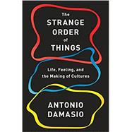 The Strange Order of Things by DAMASIO, ANTONIO, 9780307908759