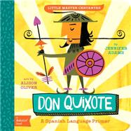 Don Quixote: A Babylit Spanish Primer by Adams, Jennifer, 9781423638759