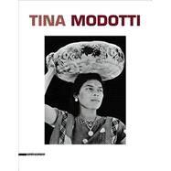 Tina Modotti by Modotti, Tina; Cimorelli, Dario; Costantini, Riccardo; Cacucci, Pino; Figarella, Mariana, 9788836628759