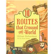 10 Routes That Crossed the World by Richardson, Gillian; Rosen, Kim, 9781554518760