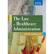 The Law of Healthcare Administration by Showalter, J. Stuart, 9781567938760