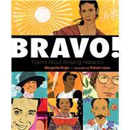 Bravo! Poems About Amazing Hispanics by Engle, Margarita; Lopez, Rafael, 9780805098761