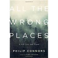 All the Wrong Places by Connors, Philip, 9780393088762