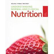 Understanding Normal and Clinical Nutrition by Rolfes, Sharon Rady; Pinna, Kathryn; Whitney, Ellie, 9781285458762