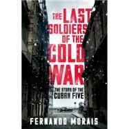 The Last Soldiers of the Cold War by MORAIS, FERNANDO, 9781781688762