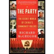 The Party: The Secret World of China's Communist Rulers by McGregor, Richard, 9780061708763
