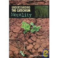 Understanding the Catechism: Morality by Pennock, Michael, 9780782908763
